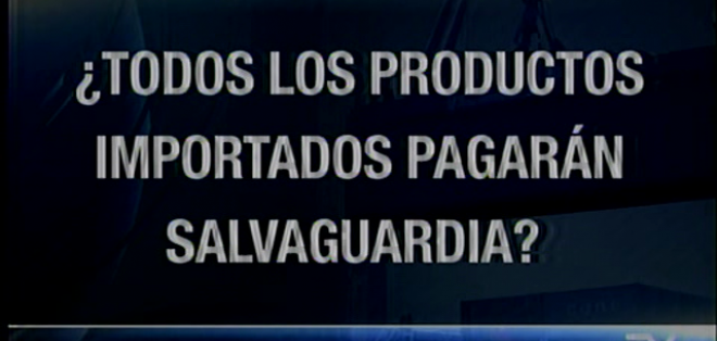QUITO.- Todo sobre porcentajes, productos y precios a los que se les aplica las salvaguardias.  Fotos: Captura