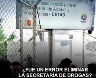 ¿Fue un error eliminar la Secretaría de drogas?